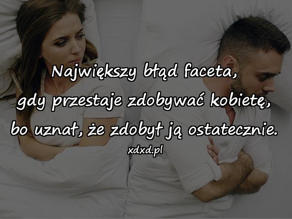 Największy błąd faceta, gdy przestaje zdobywać kobietę, bo uznał, że zdobył ją ostatecznie.