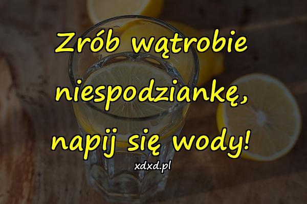 Zrób wątrobie niespodziankę, napij się wody!