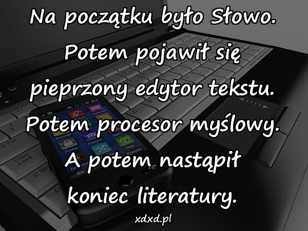 Na początku było Słowo. Potem pojawił się pieprzony edytor tekstu. Potem procesor myślowy. A potem nastąpił koniec literatury.