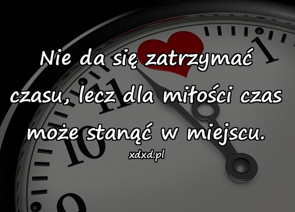 Nie da się zatrzymać czasu, lecz dla miłości czas może stanąć w miejscu.