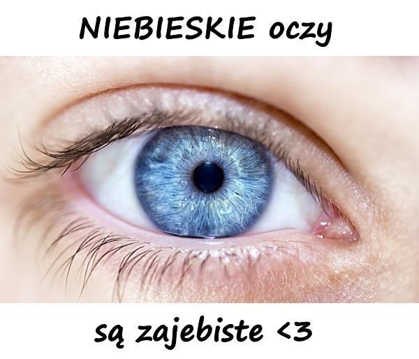 NIEBIESKIE oczy są zajebiste