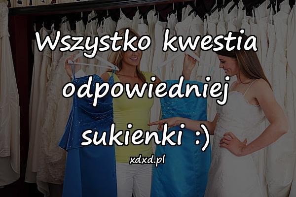 Wszystko kwestia odpowiedniej sukienki :)