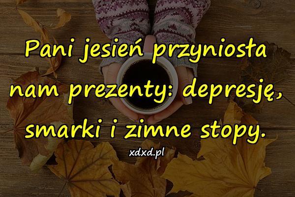 Pani jesień przyniosła nam prezenty: depresję, smarki i zimne stopy.