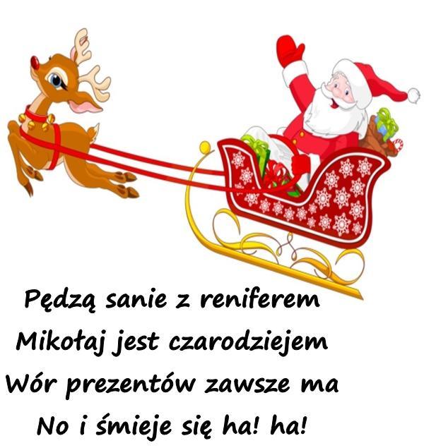 Pędzą sanie z reniferem Mikołaj jest czarodziejem Wór prezentów zawsze ma No i śmieje się ha! ha!