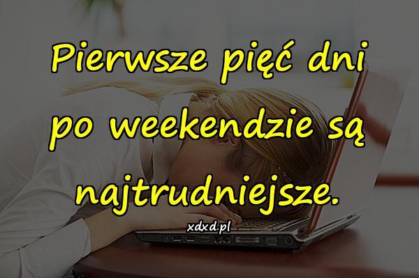 Pierwsze pięć dni po weekendzie są najtrudniejsze.