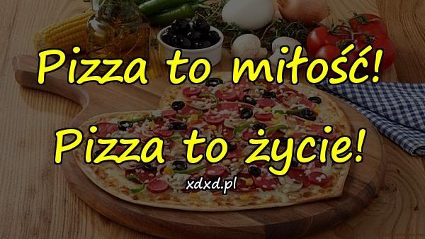 Pizza to miłość! Pizza to życie!