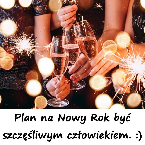 Plan na Nowy Rok być szczęśliwym człowiekiem. :)