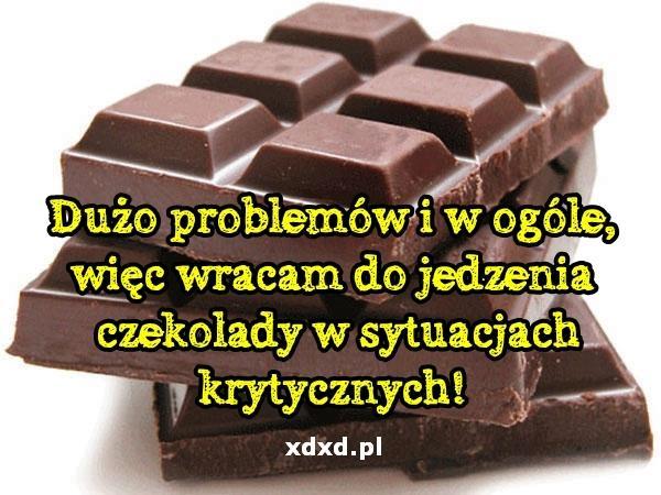Dużo problemów i w ogóle, więc wracam do jedzenia czekolady w sytuacjach krytycznych!