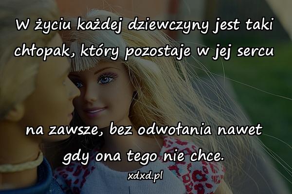 W życiu każdej dziewczyny jest taki chłopak, który pozostaje w jej sercu na zawsze, bez odwołania nawet gdy ona tego nie chce.
