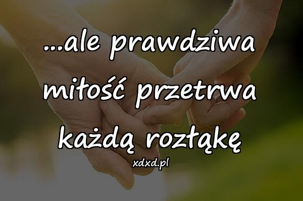 ...ale prawdziwa miłość przetrwa każdą rozłąkę