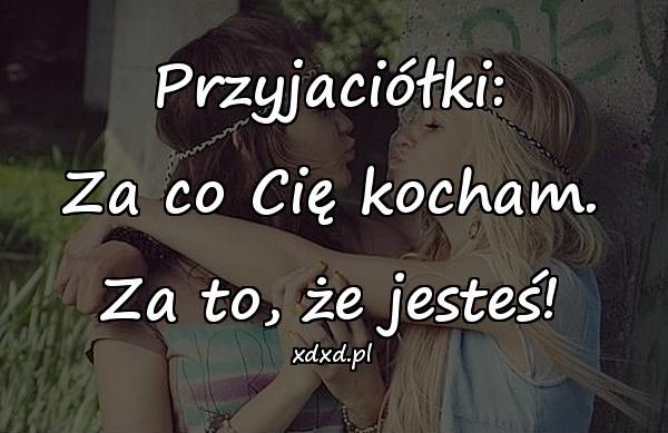 Przyjaciółki: Za co Cię kocham. Za to, że jesteś!
