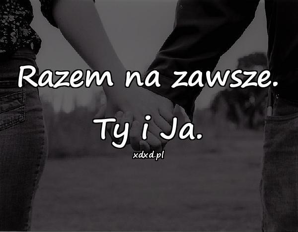 Razem na zawsze. Ty i Ja.