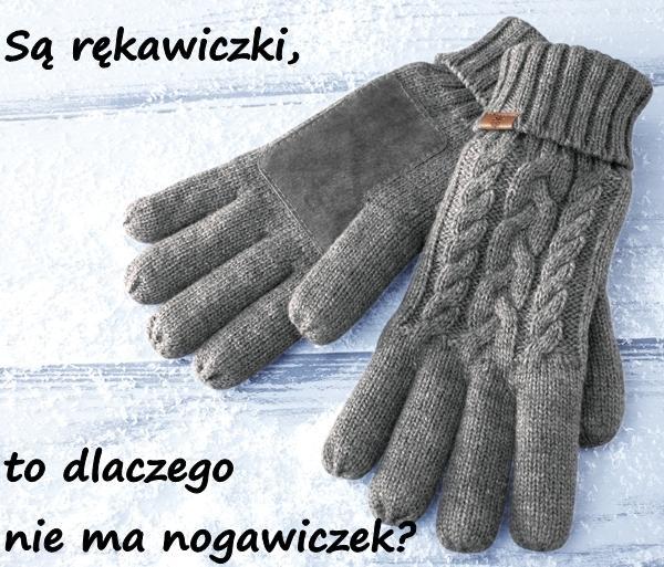 Są rękawiczki, to dlaczego nie ma nogawiczek?