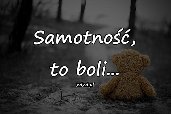 Samotność, to boli...