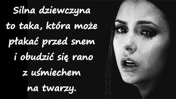 Silna dziewczyna to taka, która może płakać przed snem i obudzić się rano z uśmiechem na twarzy.