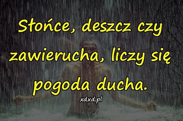 Słońce, deszcz czy zawierucha, liczy się pogoda ducha.