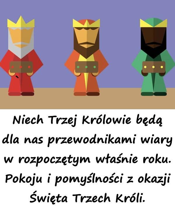 Niech Trzej Królowie będą dla nas przewodnikami wiary w rozpoczętym właśnie roku. Pokoju i pomyślności z okazji Święta Trzech Króli.