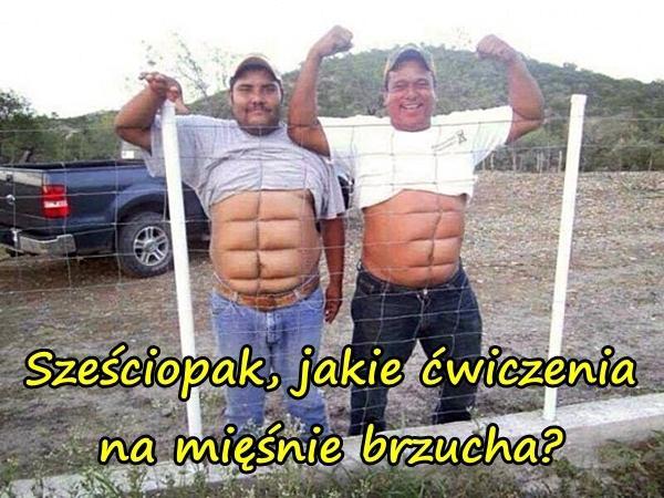 Sześciopak - Jakie ćwiczenia na mięśnie brzucha?