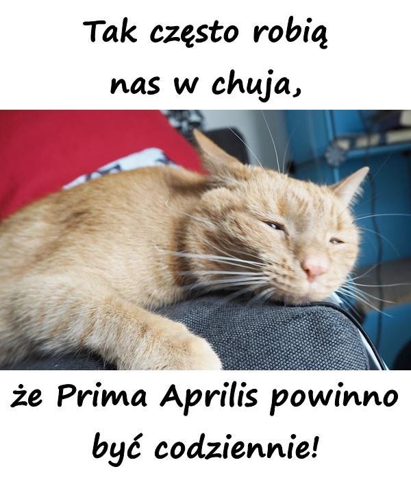 Tak często robią nas w chuja, że Prima Aprilis powinno być codziennie!