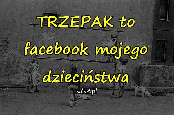 TRZEPAK to facebook mojego dzieciństwa