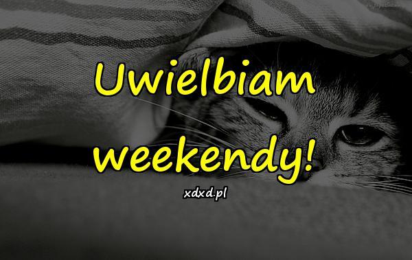Uwielbiam weekendy!