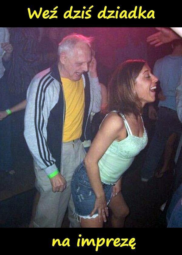 Weź dziś dziadka na imprezę