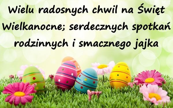 Wielu radosnych chwil na Święta Wielkanocne; serdecznych spotkań rodzinnych i smacznego jajka