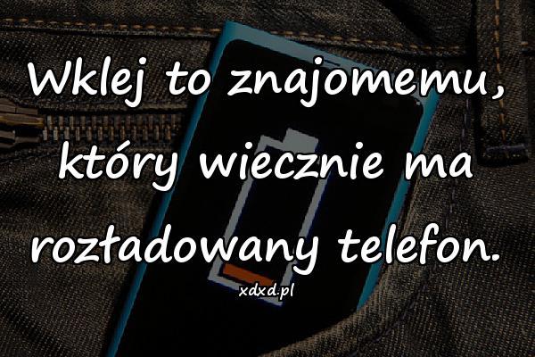 Wklej to znajomemu, który wiecznie ma rozładowany telefon.
