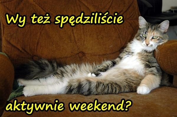 Wy też spędziliście aktywnie weekend?