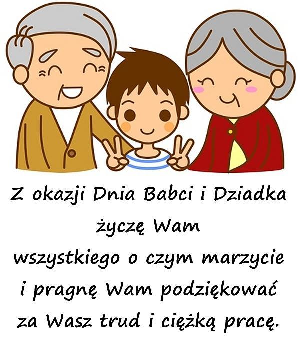 Z okazji Dnia Babci i Dziadka życzę Wam wszystkiego o czym marzycie i pragnę Wam podziękować za Wasz trud i ciężką pracę.