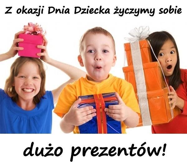 Z okazji Dnia Dziecka życzymy sobie dużo prezentów