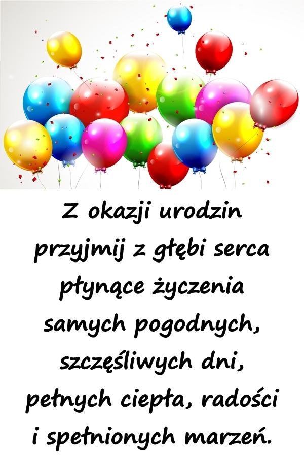 Z okazji urodzin przyjmij z głębi serca płynące życzenia samych pogodnych, szczęśliwych dni, pełnych ciepła, radości i spełnionych marzeń.