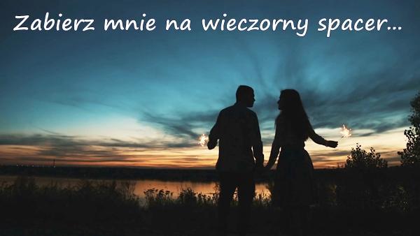 Zabierz mnie na wieczorny spacer...