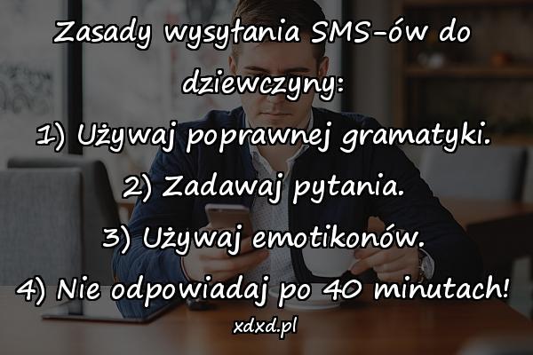 Zasady wysyłania SMS-ów do dziewczyny: 1) Używaj poprawnej gramatyki. 2) Zadawaj pytania. 3) Używaj emotikonów. 4) Nie odpowiadaj po 40 minutach!