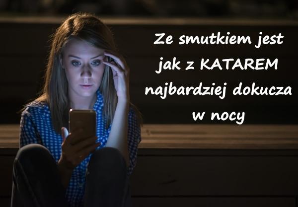 Ze smutkiem jest jak z KATAREM najbardziej dokucza w nocy