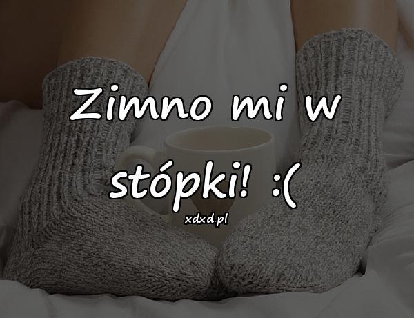 Zimno mi w stópki! :(