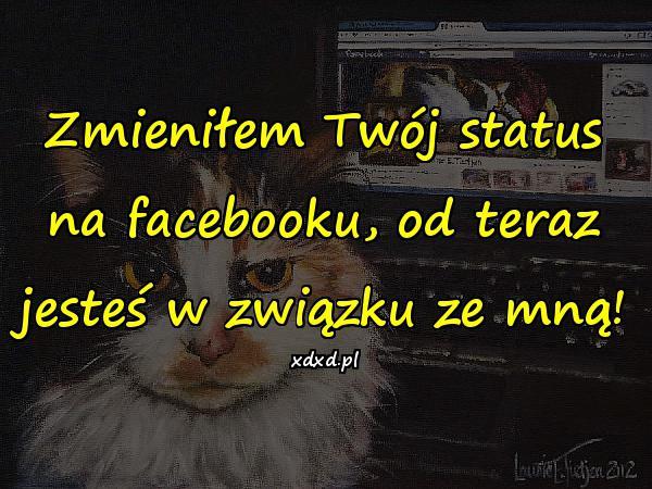 Zmieniłem Twój status na facebooku, od teraz jesteś w związku ze mną!