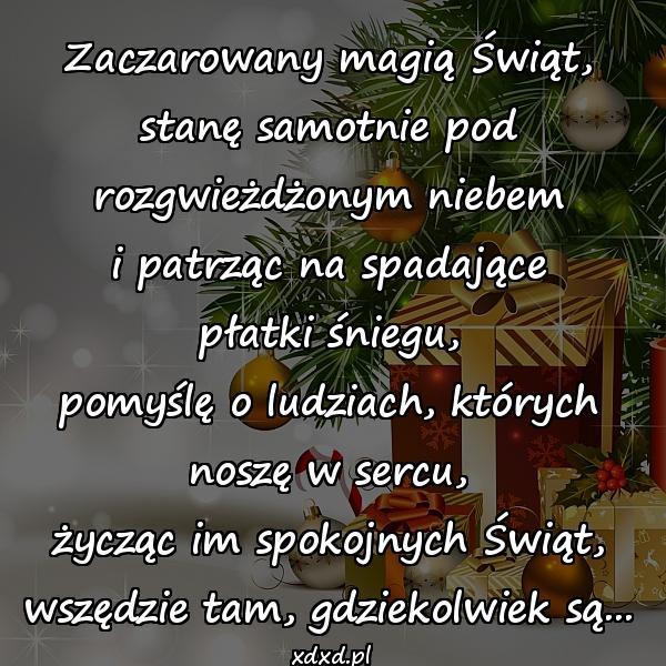 Zaczarowany magią Świąt, stanę samotnie pod rozgwieżdżonym niebem i patrząc na spadające płatki śniegu, pomyślę o ludziach, których noszę w sercu, życząc im spokojnych Świąt, wszędzie tam, gdziekolwiek są...