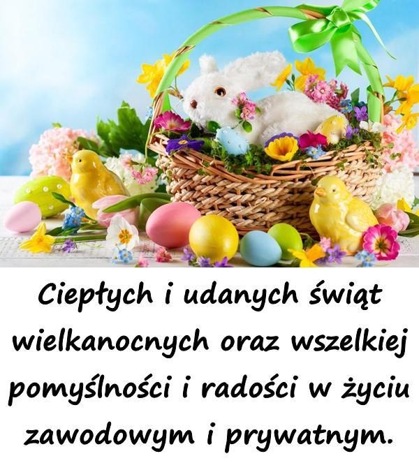Ciepłych i udanych świąt wielkanocnych oraz wszelkiej pomyślności i radości w życiu zawodowym i prywatnym.