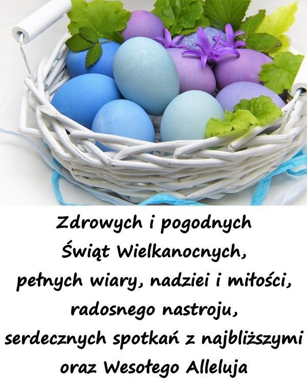 Zdrowych i pogodnych Świąt Wielkanocnych, pełnych wiary, nadziei i miłości, radosnego nastroju, serdecznych spotkań z najbliższymi oraz Wesołego Alleluja