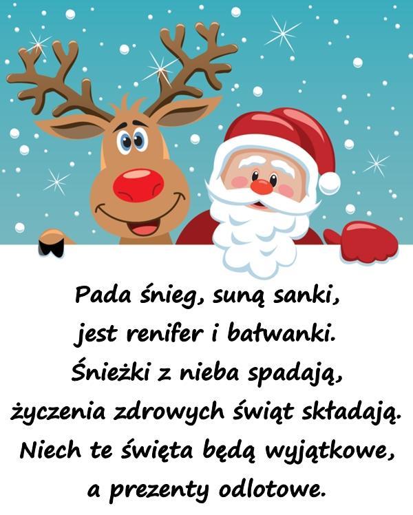 Pada śnieg, suną sanki, jest renifer i bałwanki. Śnieżki z nieba spadają, życzenia zdrowych świąt składają. Niech te święta będą wyjątkowe, a prezenty odlotowe.